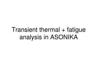 Transient thermal + fatigue analysis in ASONIKA