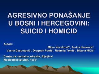 AGRESIVNO PONA�ANJE U BOSNI I HERCEGOVINI: SUICID I HOMICID