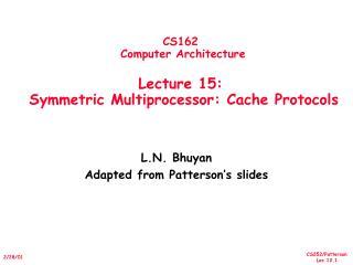 CS162  Computer Architecture Lecture 15:   Symmetric Multiprocessor: Cache Protocols