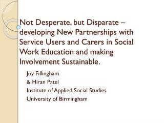 Joy Fillingham &  Hiran  Patel Institute of Applied Social Studies University of Birmingham