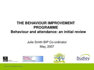 THE BEHAVIOUR IMPROVEMENT PROGRAMME      Behaviour and attendance: an initial review