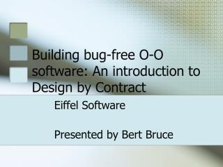 Building bug-free O-O software: An introduction to Design by Contract