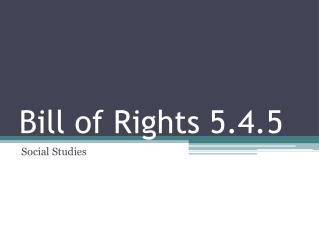 Bill of Rights 5.4.5
