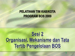 Sesi 2 Organisasi,  M ekanisme dan Tata Tertib Pengelolaan BOS