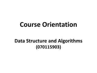 Course Orientation Data Structure and Algorithms (070115903)