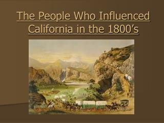 The People Who Influenced California in the 1800's