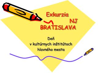 Exkurzia                      NJ  BRATISLAVA