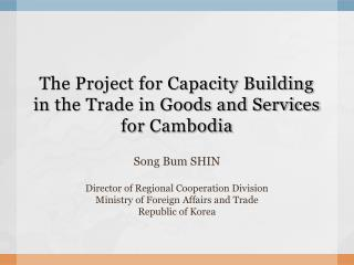 The Project for Capacity Building  in  the Trade in Goods and Services  for  Cambodia