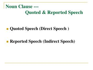 Noun Clause ---                                    Quoted & Reported Speech