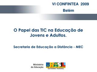 O Papel das TIC na Educa  o de Jovens e Adultos.   Secretaria de Educa  o a Dist ncia - MEC
