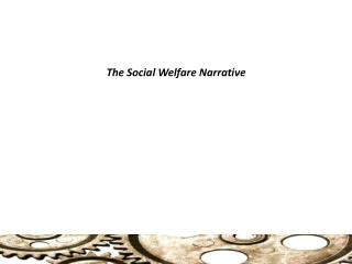 The Social Welfare Narrative
