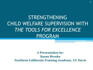 STRENGTHENING  CHILD WELFARE SUPERVISION WITH  THE TOOLS FOR EXCELLENCE  PROGRAM