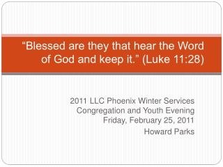 Blessed are they that hear the Word of God and keep it.  Luke 11:28