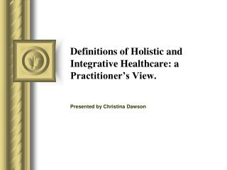 Definitions of Holistic and Integrative Healthcare: a Practitioner's View.