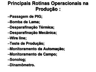 Principais Rotinas Operacionais na Produção :