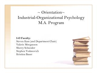 ~ Orientation~  Industrial-Organizational Psychology M.A. Program