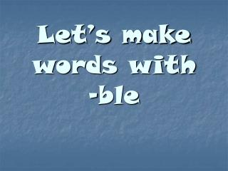 Let�s make words with -ble