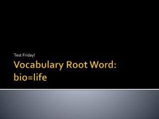 Vocabulary Root Word: bio=life