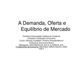 A Demanda, Oferta e Equilíbrio de Mercado