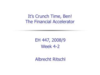 It's Crunch Time, Ben!  The Financial Accelerator