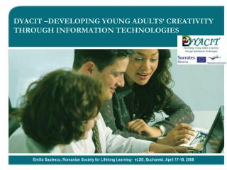 DYACIT –DEVELOPING YOUNG ADULTS' CREATIVITY THROUGH INFORMATION TECHNOLOGIES