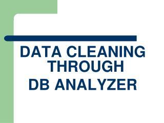 DATA CLEANING THROUGH  DB ANALYZER