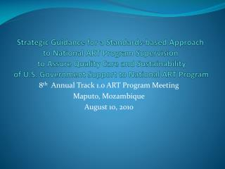 Strategic Guidance for a Standards-based Approach  to National ART Program Supervision  to Assure Quality Care and Susta