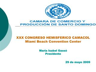 XXX CONGRESO HEMISFERICO CAMACOL Miami Beach Convention Center María Isabel Gassó Presidente