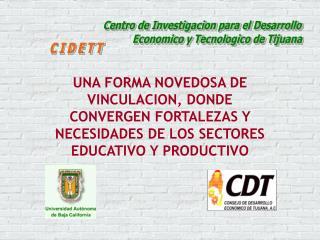 Centro de Investigacion para el Desarrollo            Economico y Tecnologico de Tijuana