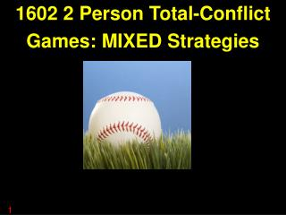 1602 2 Person Total-Conflict Games: MIXED Strategies