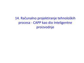14. Računalno projektiranje tehnoloških procesa - CAPP kao dio Inteligentne proizvodnje