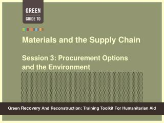 Materials and the Supply Chain Session 3: Procurement Options and the Environment