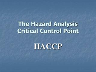 The Hazard Analysis Critical Control Point