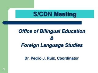 Office of Bilingual Education  &  Foreign Language Studies Dr. Pedro J. Ruiz, Coordinator