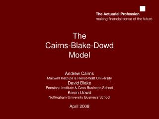 The Cairns-Blake-Dowd Model