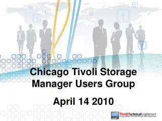 Chicago Tivoli Storage Manager Users Group April 14 2010