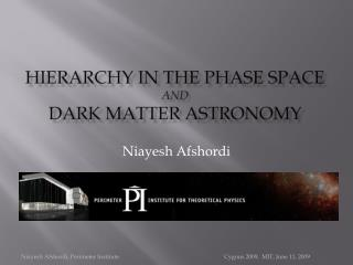 Hierarchy in the phase space  and  dark matter Astronomy