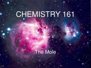 CHEMISTRY 161  Chapter 4 The Mole