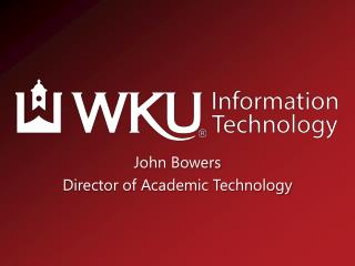 John Bowers Director of Academic Technology
