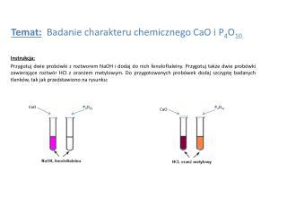 Temat:   Badanie charakteru chemicznego  CaO  i P 4 O 10 .