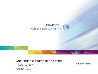 Contaminate Plume in an Office John Dunec,  Ph.D. COMSOL  4.2a
