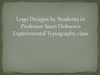 Logo Designs by Students in Professor Saeri Dobson's Experimental Typography class