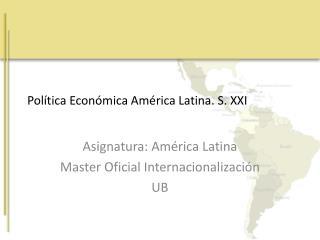 Política Económica América Latina. S. XXI