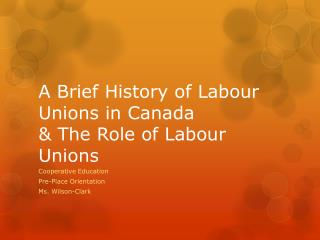 A Brief History of Labour Unions in Canada  & The Role of Labour Unions