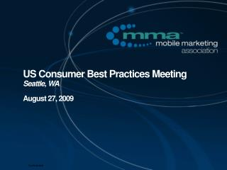 US Consumer Best Practices Meeting Seattle, WA August 27, 2009