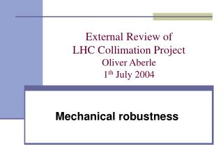 External Review of LHC Collimation Project Oliver Aberle 1 th  July 2004