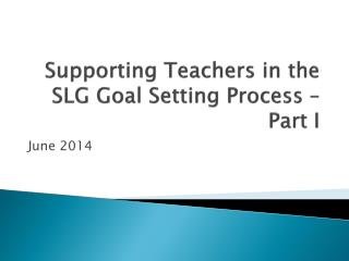 Supporting Teachers in the SLG Goal Setting Process – Part I