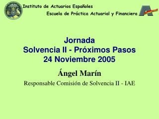 Jornada   Solvencia II - Próximos Pasos  24 Noviembre 2005