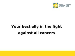 Your best ally in the fight against all cancers