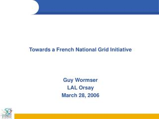 Towards a French National Grid Initiative Guy Wormser LAL Orsay March 28, 2006